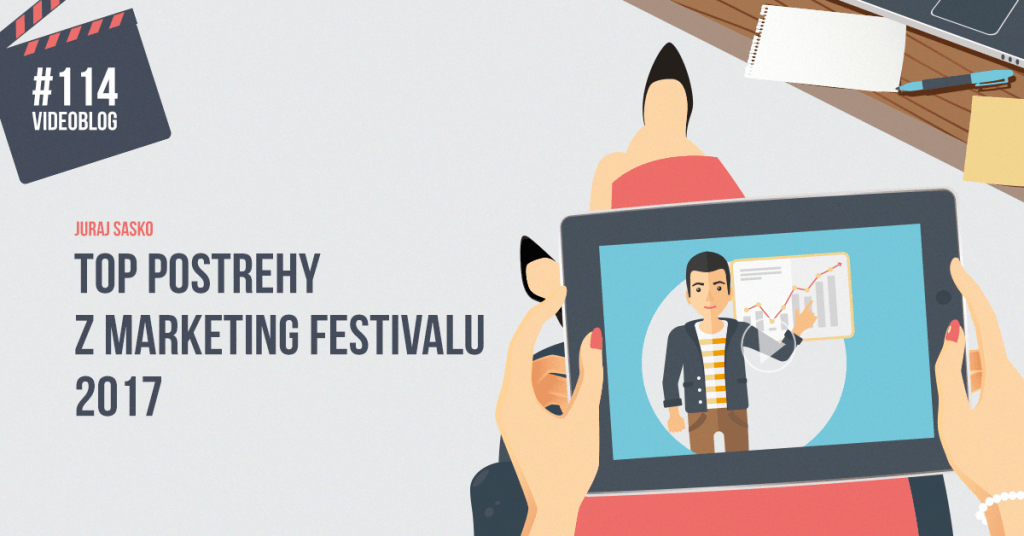 BE VISIBLE! videoblog – #114 Top postrehy z marketing festivalu 2017