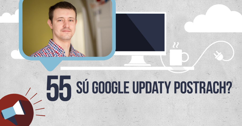 BE VISIBLE! videoblog #55 – Sú Google updaty postrach?