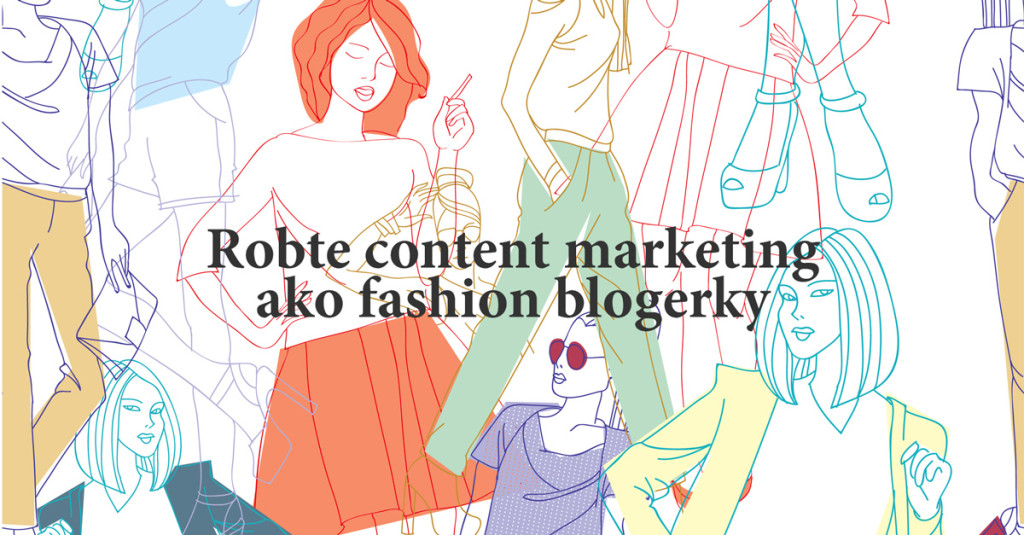 Robte content marketing ako fashion blogerky