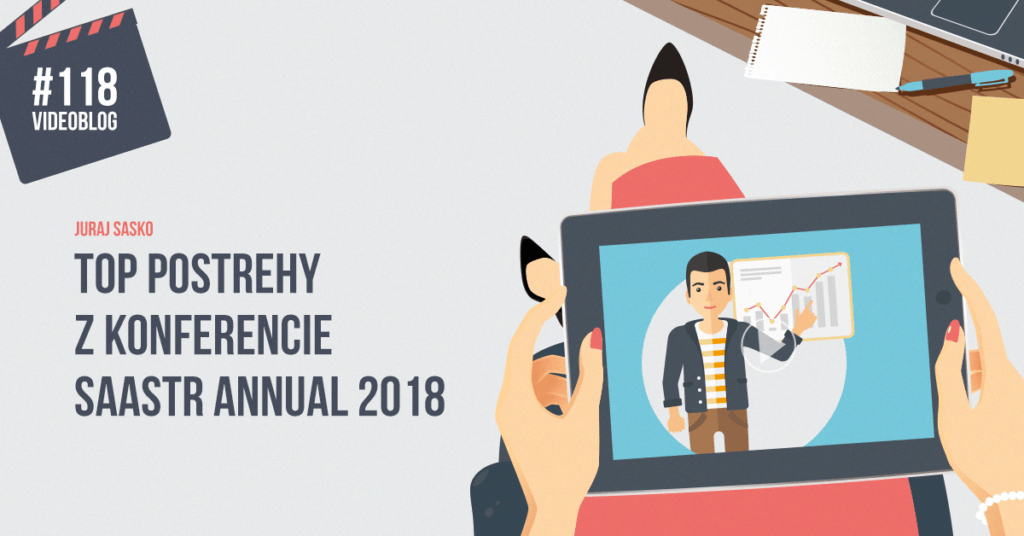 BE VISIBLE! videoblog – #118 Top postrehy z konferencie SaaStr ANNUAL 2018